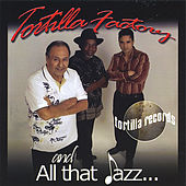 All That Jazz by Tortilla Factory