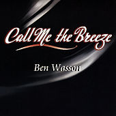 Call Me The Breeze by Ben Wasson