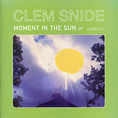 Moment In The Sun by Clem Snide