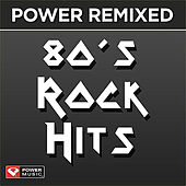 Power Remixed: 80's Rock Hits 1 (DJ Friendly, Full Length Mixes) by Various Artists