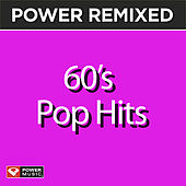 Power Remixed: 60's Pop Hits (DJ Friendly Full Length Mixes) by Various Artists