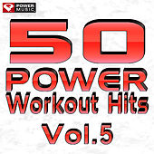 50 POWER Workout Hits Vol. 5 by Various Artists