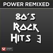 Power Remixed: 80's Rock Hits 3 (DJ Friendly, Full Length Mixes) by Various Artists