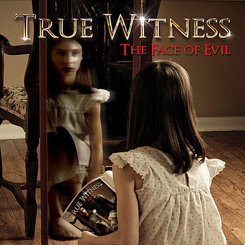 The Face of Evil by True Witness