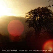 Let Me Be / Take Heart in Your Hope 2009 by Dan Arborise