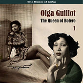 The Music of Cuba - The Queen of Bolero, Volume 1 by Olga Guillot