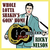 Whole Lotta Shakin's Goin Home by Ricky Nelson