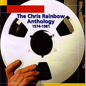 The Chris Rainbow Anthology - 1974-1981 by Chris Rainbow