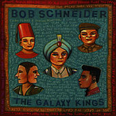 The Galaxy Kings by Bob Schneider