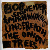 Underneath The Onion Trees by Bob Schneider