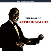 The Music of Cuba - The Best of Antonio Machin by Antonio Machin