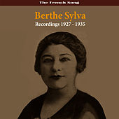 The French Song Berthe Sylva Recordings 1927 - 1935 by Berthe Sylva
