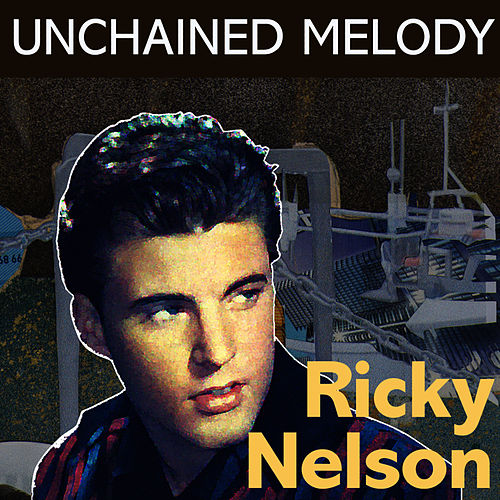 Unchained Melody by Ricky Nelson
