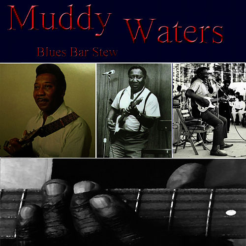 Blues Bar Stew by Muddy Waters