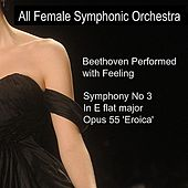 Beethoven Performed With Feeling: Symphony No. 3 in E-Flat Major by All Female Symphonic Orchestra