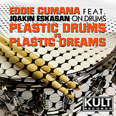 Plastic Dreams VS Plastic Drums (Plastic Drums Part 2) [feat. Joakin Eskasan] - EP by Eddie Cumana