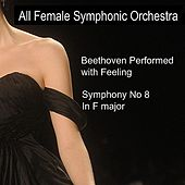 Beethoven Performed With Feeling: Symphony No. 8 in F Major by All Female Symphonic Orchestra
