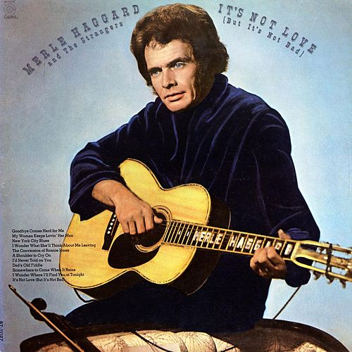 It's Not Love (But It's Not Bad) by Merle Haggard