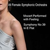 Mozart Performed With Feeling: Symphony No. 39 in E-Flat Major, K. 543 by All Female Symphonic Orchestra