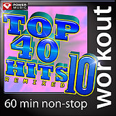 Top 40 Hits Remixed Vol. 10 (60 Minute Non-Stop Workout Mix) [128-132 BPM] by Various Artists