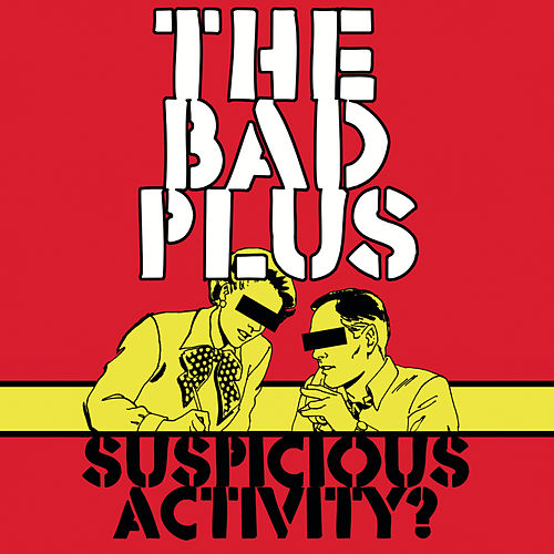 Suspicious Activity? by The Bad Plus