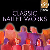Classic Ballet Works (Standing Ovation Series) by Various Artists