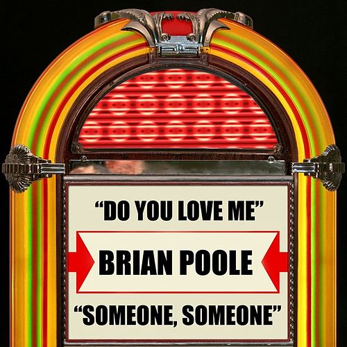 Do You Love Me / Someone, Someone by Brian Poole formerly of The Tremeloes