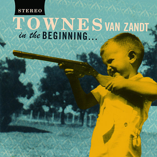 In The Beginning by Townes Van Zandt