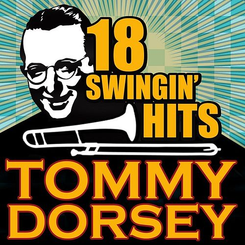18 Swingin' Hits by Tommy Dorsey