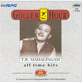Golden Hour -All Time Hits Of - T.R.Mahalingam by Various Artists