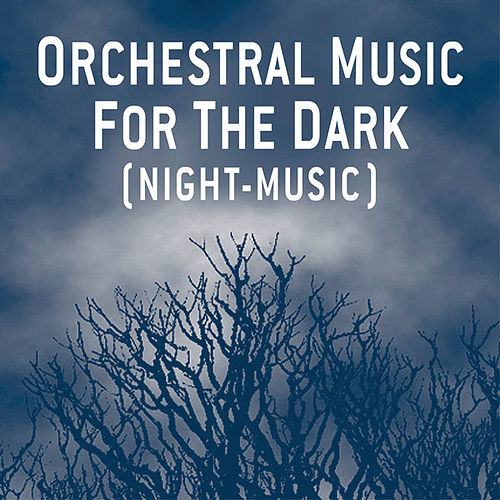 Orchestral Music For The Dark (Night-Music) by Various Artists