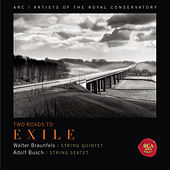 Two Roads to Exile (Braunfels: String Quintet & Busch: String Sextet) by Artists of the Royal Conservatory