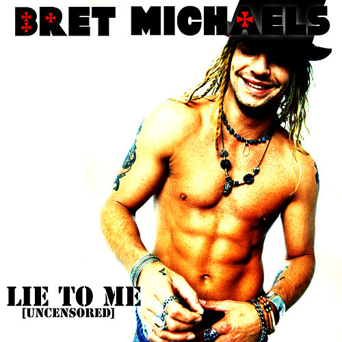 Lie To Me (Uncensored) by Bret Michaels
