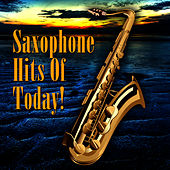 Saxophone Hits Of Today! by Saxophone Hit Players