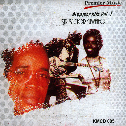Greatest Hits Vol.1 by Sir Victor Uwaifo
