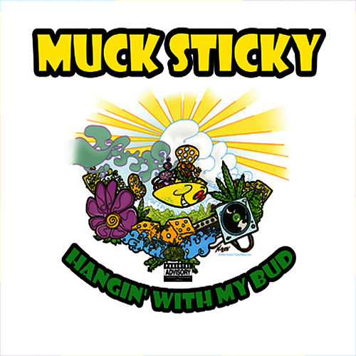 Hangin' with My Bud by Muck Sticky