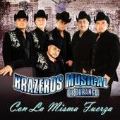 Con la Misma Fuerza by Brazeros Musical De Durango