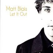 Let It Out by Matt Blais