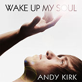 Wake Up My Soul by Andy Kirk Music