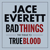 Bad Things by Jace Everett