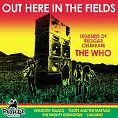Out Here in the Fields - Legends of Reggae Celebrate the Who by Various Artists