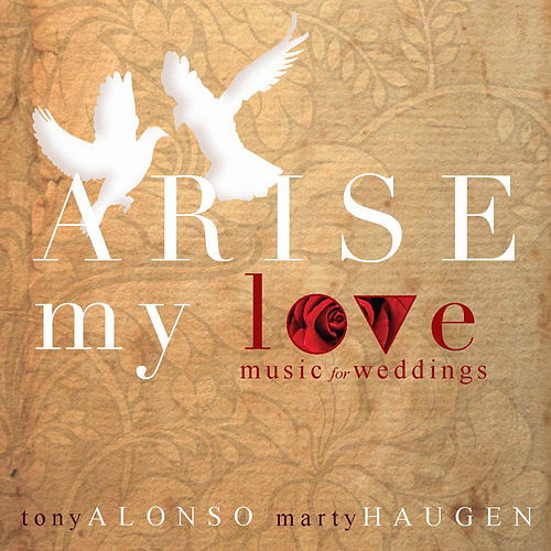 Arise, My Love: Music for Weddings by Marty Haugen