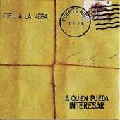 A Quien Pueda Interesar by Fiel A La Vega