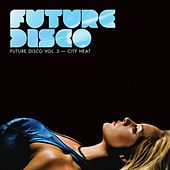 Future Disco Vol. 3 - City Heat by Various Artists