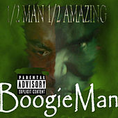 1/2 Man, 1/2 Amazing by Da Boogie Man