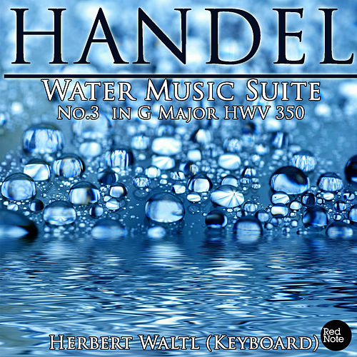 Handel: Water Music Suite No.3 in G Major HWV 350 by Herbert Waltl