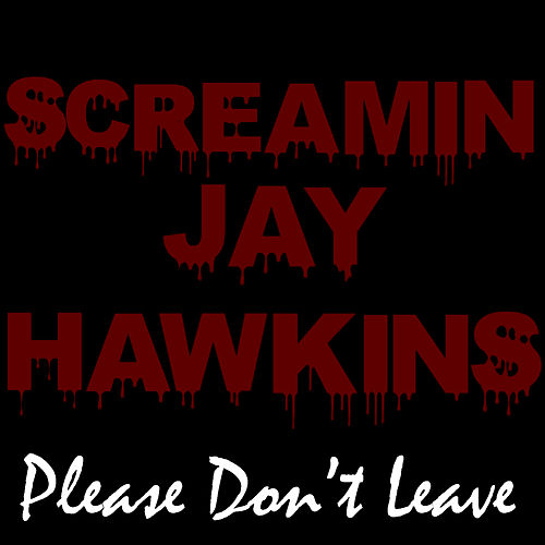 Please Don't Leave by Screamin' Jay Hawkins