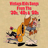Vintage Kids Songs From The '30s, '40s & '50s by Various Artists