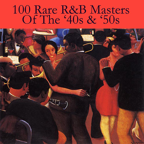 100 Rare R&B Masters Of The '40s & '50s by Various Artists