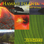 Hawaii Island..is My Home by John Keawe